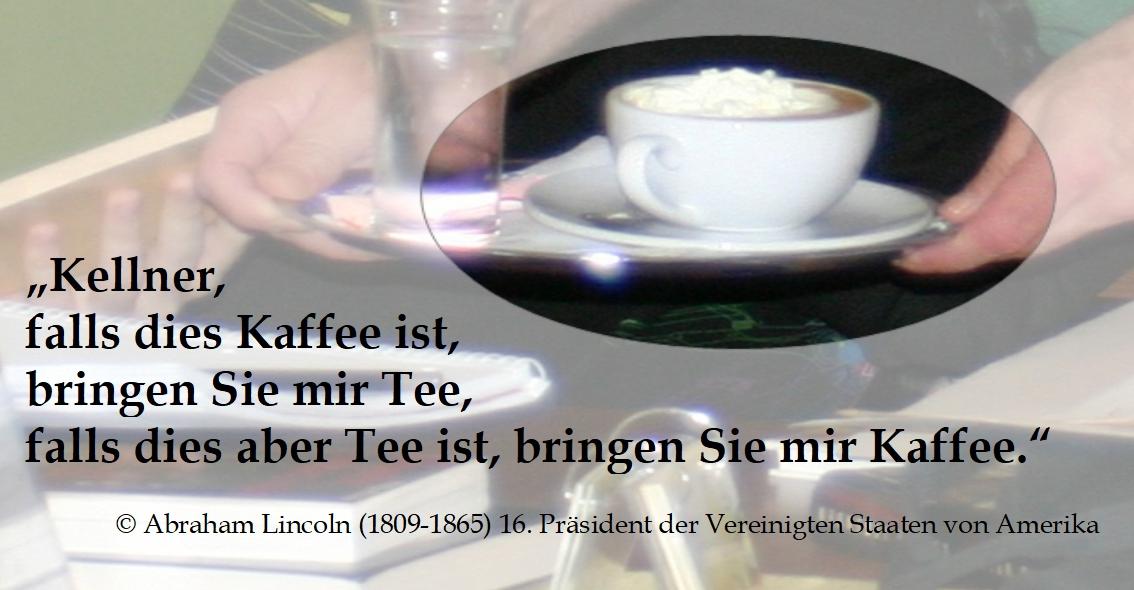 Abraham Lincoln zum Kellner über seinen Kaffee